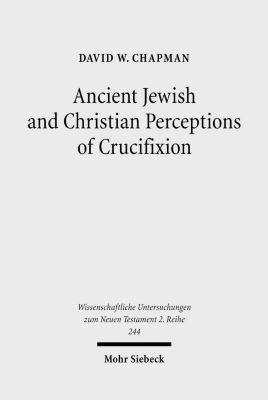 Ancient Jewish and Christian Perceptions of Crucifixion, David W. Chapman