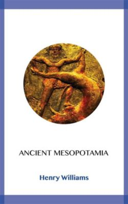 Ancient Mesopotamia, Henry Williams