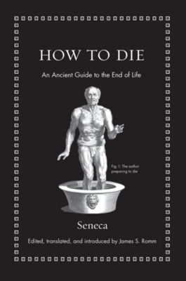 Ancient Wisdom for Modern Readers: How to Die, Seneca