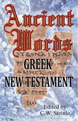 Ancient Words Greek New Testament, C.W. Steinle