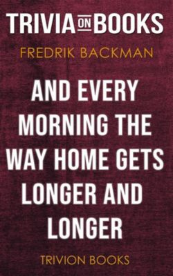 And Every Morning the Way Home Gets Longer and Longer by Fredrik Backman (Trivia-On-Books), Trivion Books