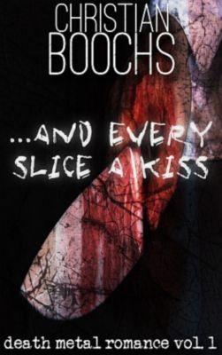 ... and every slice a kiss, Christian Boochs
