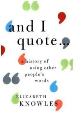 'And I quote...', Elizabeth Knowles