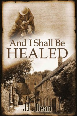 And I Shall Be Healed, J. L. Dean