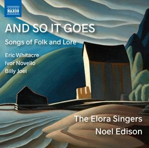 And So It Goes: Songs Of Folk And Lore, The Elora Singers, Edison, De'Ath, Bourne