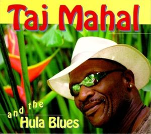 And The Hula Blues, Taj Mahal