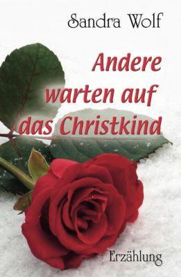 Andere warten auf das Christkind, Sandra Wolf