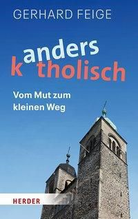 Anders katholisch - Gerhard Feige |