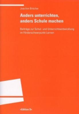 Anders unterrichten, anders Schule machen, Joachim Bröcher
