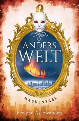 Anderswelt-Saga: Anderswelt – Maskenerbe, Evelyne Aschwanden