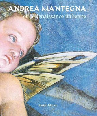 Andrea Mantegna et la Renaissance italienne, Joseph Manca