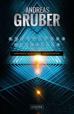Andreas Gruber Erzählbände: Apocalypse Marseille, Andreas Gruber