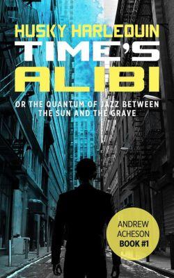 Andrew Acheson: Time's Alibi (Andrew Acheson, #1), Husky Harlequin