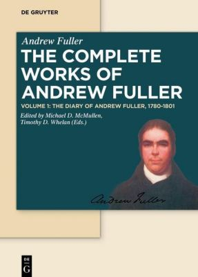 Andrew Fuller: The Complete Works of Andrew Fuller: Volume 1 The Diary of Andrew Fuller, 1780-1801, Andrew Fuller