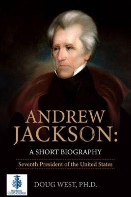 Andrew Jackson: A Short Biography, Doug West
