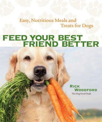 Andrews McMeel Publishing: Feed Your Best Friend Better, Rick Woodford