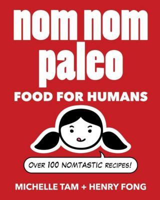 Andrews McMeel Publishing: Nom Nom Paleo, Henry Fong, Michelle Tam