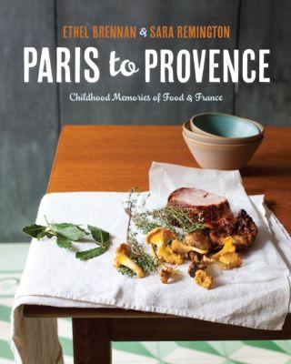 Andrews McMeel Publishing: Paris to Provence, Ethel Brennan, Sara Remington