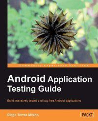 Android Application Testing Guide, Diego Torres Milano