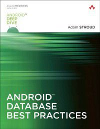 Android Deep Dive: Android Database Best Practices, Adam Stroud
