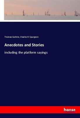 Anecdotes and Stories, Thomas Guthrie, Charles H. Spurgeon