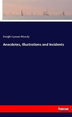 Anecdotes, Illustrations and Incidents, Dwight Lyman Moody