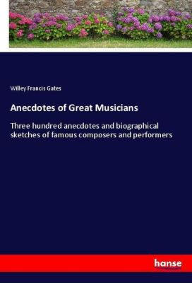 Anecdotes of Great Musicians, Willey Francis Gates