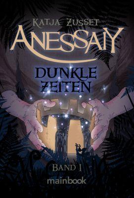 Anessaiy: Anessaiy - Band 1: Dunkle Zeiten, Katja Zusset