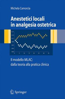 Anestetici locali in analgesia ostetrica. Il modello MLAC: dalla teoria alla pratica clinica, Michela Camorcia