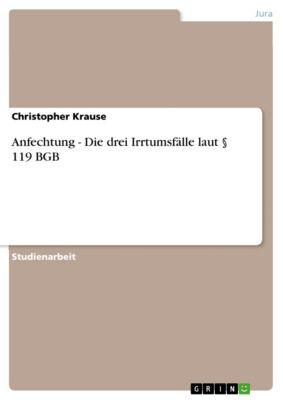 Anfechtung - Die drei Irrtumsfälle laut § 119 BGB, Christopher Krause