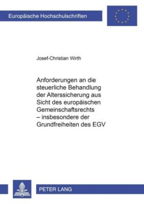 Anforderungen an die steuerliche Behandlung der Alterssicherung aus Sicht des europäischen Gemeinschaftsrechts - insbesondere der Grundfreiheiten des EGV, Josef-Christian Wirth