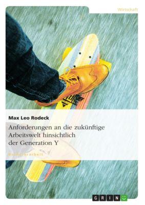 Anforderungen an die zukünftige Arbeitswelt hinsichtlich der Generation Y, Max Leo Rodeck
