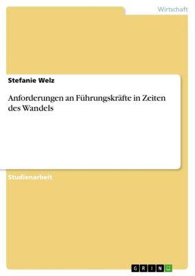 Anforderungen an Führungskräfte in Zeiten des Wandels, Stefanie Welz