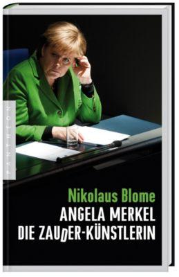 Angela Merkel - Die Zauder-Künstlerin, Nikolaus Blome