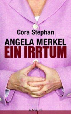 Angela Merkel. Ein Irrtum, Cora Stephan