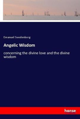 Angelic Wisdom, Emanuel Swedenborg