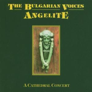 Angelite - The Bulgarian Voices (A Cathedral Concert), The Bulgarian Voices Angelite