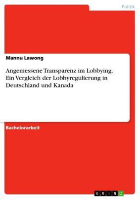 Angemessene Transparenz im Lobbying. Ein Vergleich der Lobbyregulierung in Deutschland und Kanada, Mannu Lawong