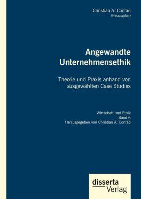 Angewandte Unternehmensethik. Theorie und Praxis anhand von ausgewählten Case Studies -  pdf epub