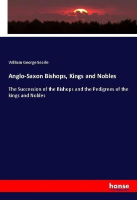 Anglo-Saxon Bishops, Kings and Nobles, William George Searle