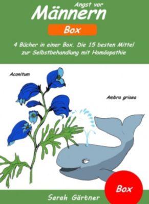 Angst vor Männern - Box. 4 Bücher in einer Box. Die 15 besten Mittel zur Selbstbehandlung mit Homöopathie, Sarah Gärtner