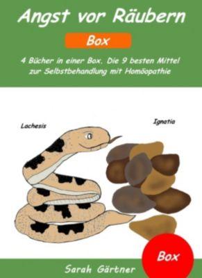 Angst vor Räubern - Box. 4 Bücher in einer Box. Die 9 besten Mittel zur Selbstbehandlung mit Homöopathie, Sarah Gärtner