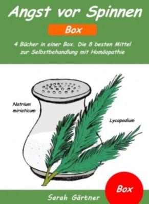Angst vor Spinnen - Box. 4 Bücher in einer Box. Die 8 besten Mittel zur Selbstbehandlung mit Homöopathie, Sarah Gärtner