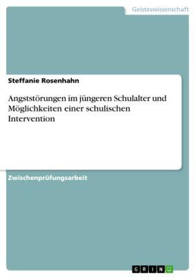 Angststörungen im jüngeren Schulalter und Möglichkeiten einer schulischen Intervention, Steffanie Rosenhahn