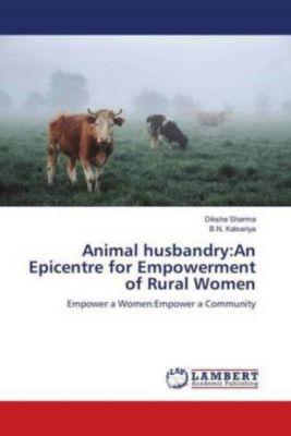 Animal husbandry:An Epicentre for Empowerment of Rural Women, Diksha Sharma, B.N. Kalsariya