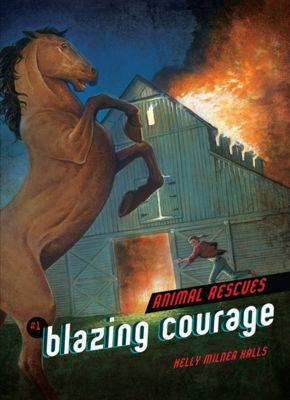 Animal Rescues: Blazing Courage #1, Kelly Milner Halls