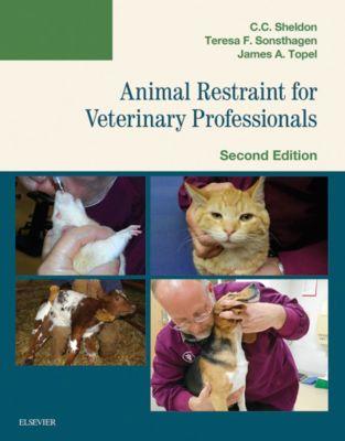 Animal Restraint for Veterinary Professionals - E-Book, Teresa F. Sonsthagen, C. C. Sheldon, James Topel