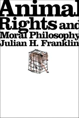 Animal Rights and Moral Philosophy, Julian Franklin