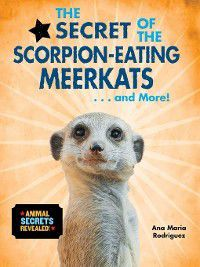 Animal Secrets Revealed!: The Secret of the Scorpion-Eating Meerkats... and More!, Ana María Rodríguez