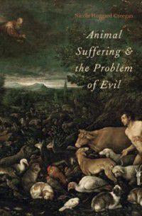 Animal Suffering and the Problem of Evil, Nicola Hoggard Creegan